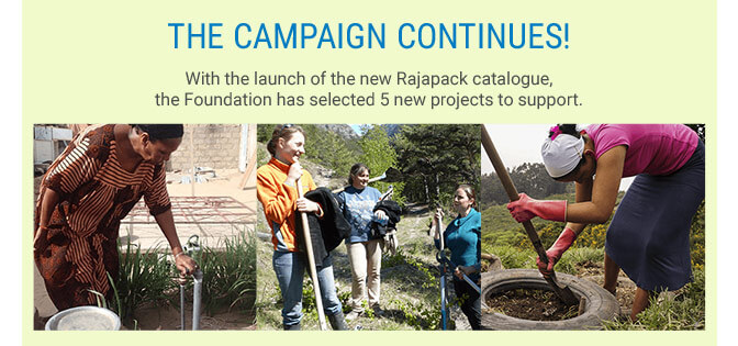 THE CAMPAIGN CONTINUES! With the launch of the new Rajapack catalogue, the Foundation has selected 5 new projects to support.